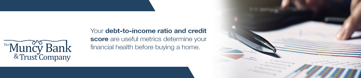 Your debt-to-income ratio and credit score are useful metrics determine your financial health before buying a home.