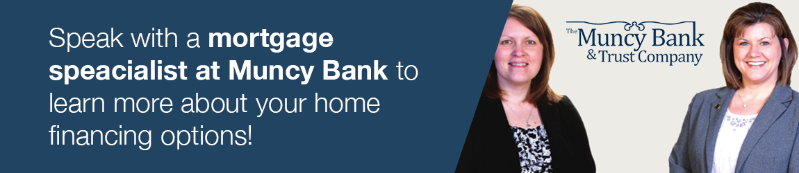 Speak with a mortgage specialist at Muncy Bank to learn more about your home financing options.