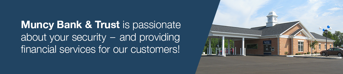 Muncy Bank is passionate about your security - and providing financial services to our customers.