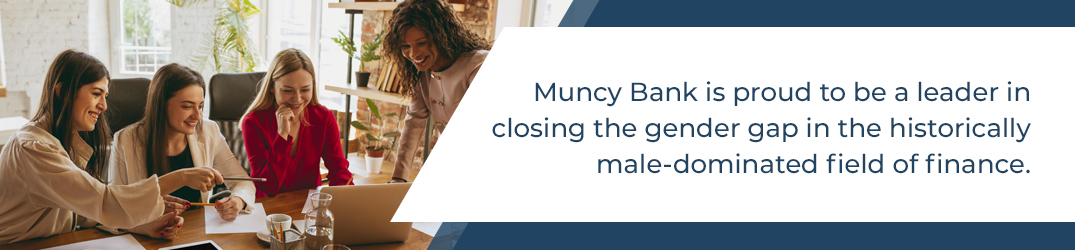 Muncy Bank is proud to be a leader inc closing the gender gap in the male dominated field of finance