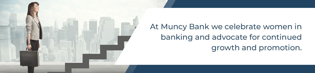 At Muncy Bank we celebrate women in banking and advocate for continued growth and promotion.